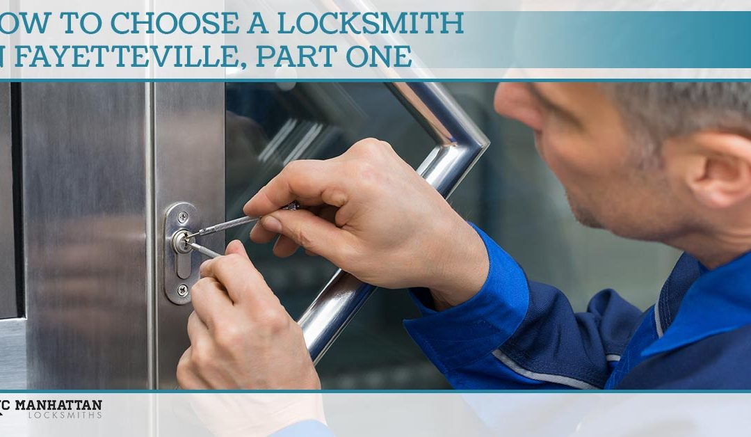 How To Choose A Locksmith In Fayetteville, Part One